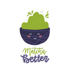 Matcha better - lettering quote print concept vector