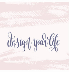 Design your life - hand lettering text about life vector