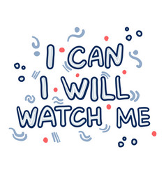 hand drawn quote i can i will watch me vector image