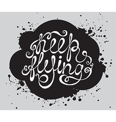 Hand drawn typography poster Phrase Keep flying vector image