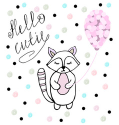 Hello cutie baby raccoon with pink baloon vector