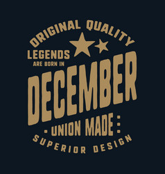 legends are born in december t-shirt print design vector image