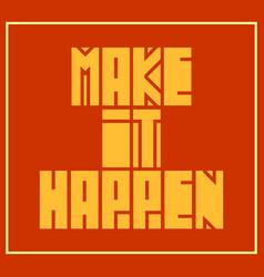 make it happen motivation quote vector image