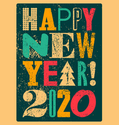 happy new 2020 year typographic grunge poster vector image