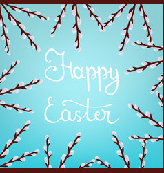 lettering happy easter with willow branches vector image