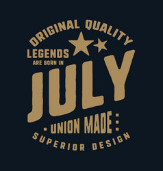 Legends are born in july t-shirt print design vector