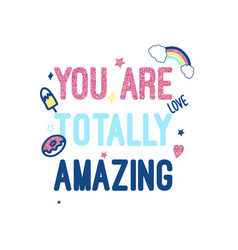 You are totally amazing slogan and hand drawing vector