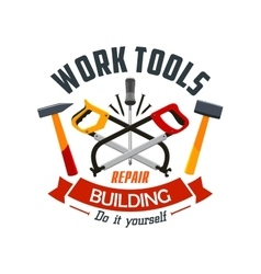Repair and building work tools label emblem vector image