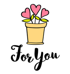 hand written lettering for you and hearts in pot vector image