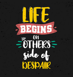 Life begins on others side despair premium vector
