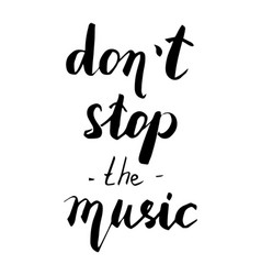 don t stop the music hand drawn quote vector image