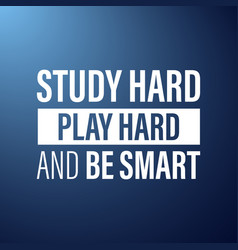 study hard play hard and be smart inspiration and vector image