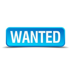 Wanted blue 3d realistic square isolated button vector
