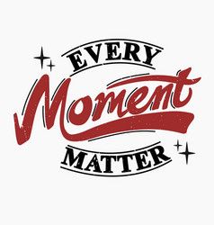 Every moment matter vector
