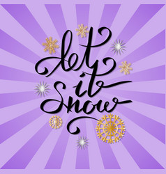 let it snow inscription on background snowflake vector image