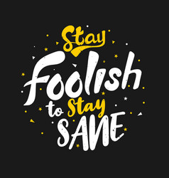 Stay foolish to stay sane vector