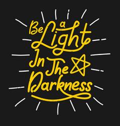 Be alight in darkness vector