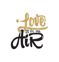 Love is it in air Lettering gold paint similar to vector