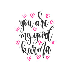 You are my good karma - hand lettering inscription vector
