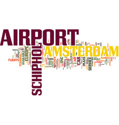 The amsterdam airport schiphol text background vector