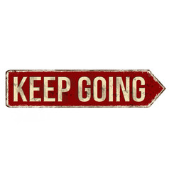 keep going vintage rusty metal sign vector image