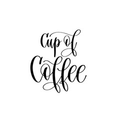 cup of coffee - black and white hand lettering vector image