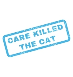 Care Killed The Cat Rubber Stamp vector