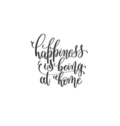 happiness is being at home - black and white hand vector image