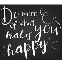 Do more of what makes you happy Template for vector image