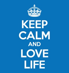 Keep calm and love life poster quote vector image vector image