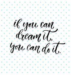 inspirational calligraphy if you can dream it you vector image