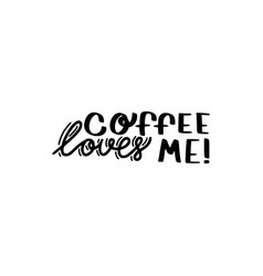 coffee loves me brush hand drawn inscription vector image
