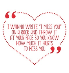 Funny love quote I wanna write I miss you on a vector image