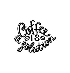 a coffee is solution brush hand drawn inscription vector image