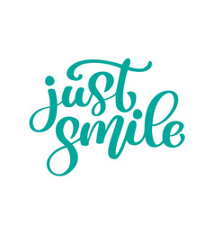 just smile hand drawn text trendy hand lettering vector image