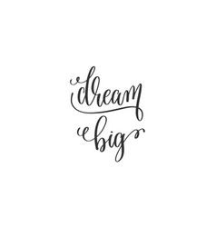 dream big black and white hand lettering vector image