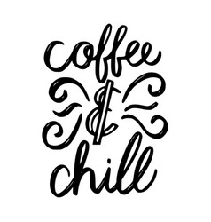 coffee and chill brush hand drawn inscription vector image