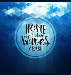 Home is where the waves crash - hand drawn quote vector
