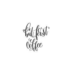 but first coffee - hand lettering inscription vector image