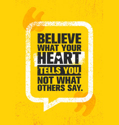 believe what your heart tells you not what others vector image