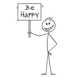 cartoon happy smiling man holding be happy sign vector image