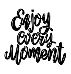 enjoy every moment lettering phrase isolated on vector image