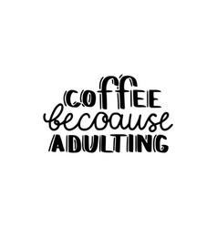 Coffee because adulating vector