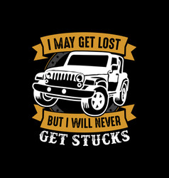 i may get lost but i will never get stuck vector image