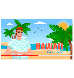 man is traveling to hawaii hot sun ocean and vector image