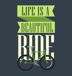 life is a beautiful ride vector image