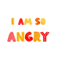 Hand drawn lettering - i am so angry vector