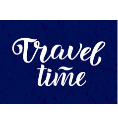 travel time lettering hand drawn art ink vector image