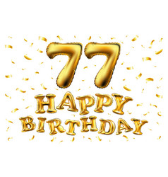 Happy birthday 77th celebration gold balloons and vector