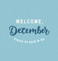 welcome december please be good for me vector image